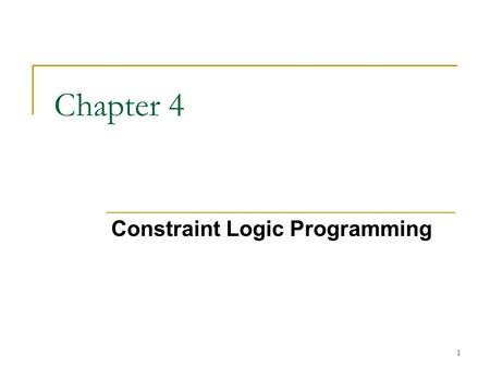 1 Chapter 4 Constraint Logic Programming. 2 Outline Introduction The constraint logic programming scheme CLP languages and applications  CLP(R)  CHIP.