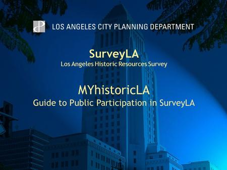 SurveyLA Los Angeles Historic Resources Survey MYhistoricLA Guide to Public Participation in SurveyLA.
