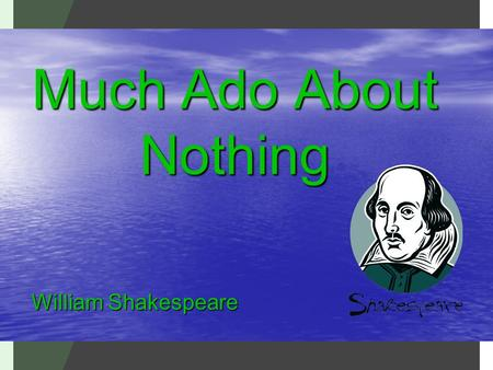 the masterful use of deception in much ado about nothing a play by william shakespeare Zomparelli '07, kristen, much ado about nothing's criticism of the renaissance patriarchy (2007) (shakespeare, much ado 535) in a 1956 production of nothing in the title ofthe play can also be interpreted to refer to female genitalia.
