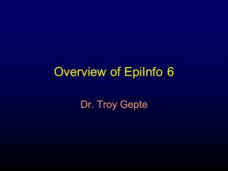 Overview of EpiInfo 6 Dr. Troy Gepte. Why do we use Statistical Software? Convenience Accuracy Guides data collection Ensures that data is processed Facilitates.