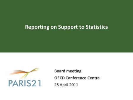 Reporting on Support to Statistics Board meeting OECD Conference Centre 28 April 2011.