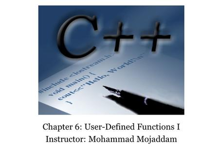 Chapter 6: User-Defined Functions I Instructor: Mohammad Mojaddam