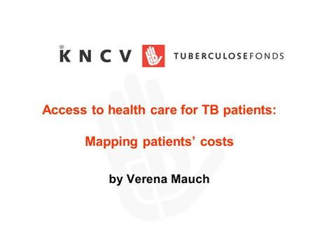 Access to health care for TB patients: Mapping patients' costs by Verena Mauch.
