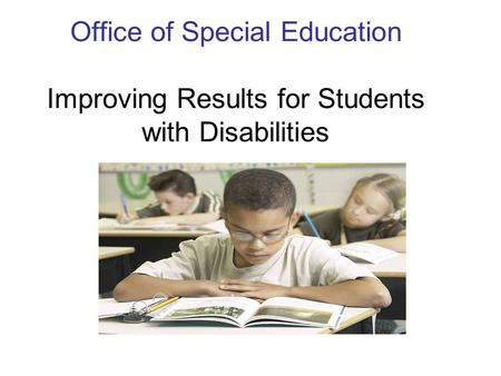 Office of Special Education Improving Results for Students with Disabilities.