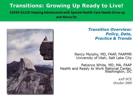 Transitions: Growing Up Ready to Live! S2040-S2129: Helping Adolescents with Special Health Care Needs Grow up and Move On Transition Overview: Policy,
