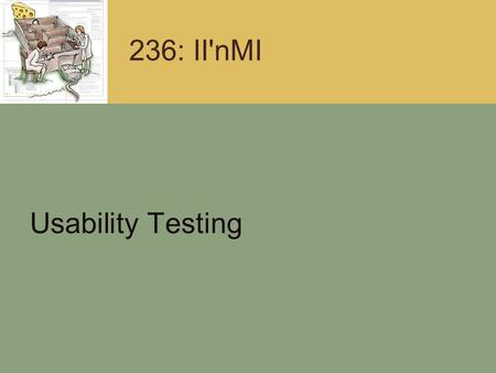 236: II'nMI Usability Testing. What is Usability Testing? Usability testing: What is it? A way to assess the usability of a design with real-world users,
