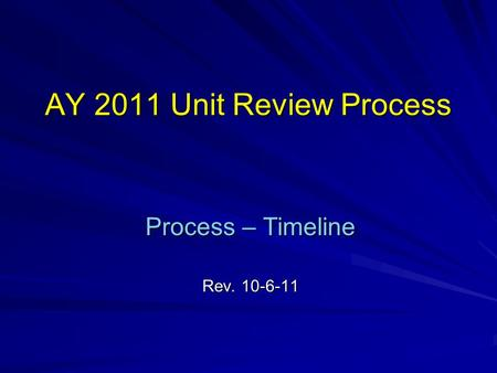 AY 2011 Unit Review Process Process – Timeline Rev. 10-6-11.