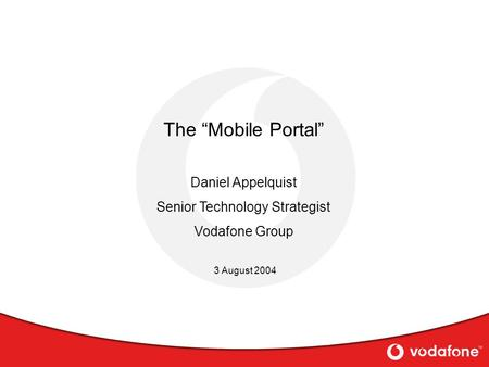"The ""Mobile Portal"" 3 August 2004 Daniel Appelquist Senior Technology Strategist Vodafone Group."