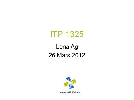 ITP 1325 Lena Ag 26 Mars 2012. Program 15.00 -17.00 15.00 -15.30 Five methods of Dominace, 15.30 -16.00 5 Groups – 5 short plays 16.00- 16.30 Perfomance-time!
