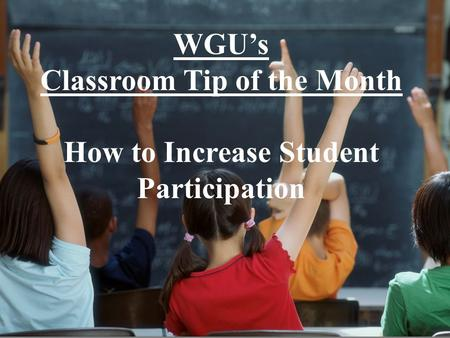 WGU's Classroom Tip of the Month How to Increase Student Participation.