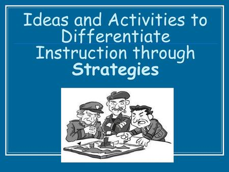 Ideas and Activities to Differentiate Instruction through Strategies.