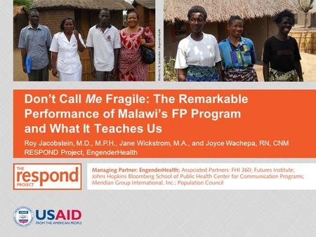 Don't Call Me Fragile: The Remarkable Performance of Malawi's FP Program and What It Teaches Us Roy Jacobstein, M.D., M.P.H., Jane Wickstrom, M.A., and.