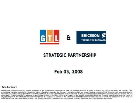 & STRATEGIC PARTNERSHIP Feb 05, 2008 & STRATEGIC PARTNERSHIP Feb 05, 2008 : Safe harbour : Neither the information nor any opinion expressed in this presentation.