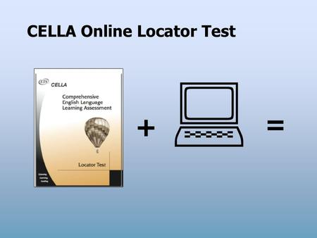 CELLA Online Locator Test  + =. CELLA Online Locator Test TRAINING From AccountabilityWorks and www.AWSchoolTest.com.
