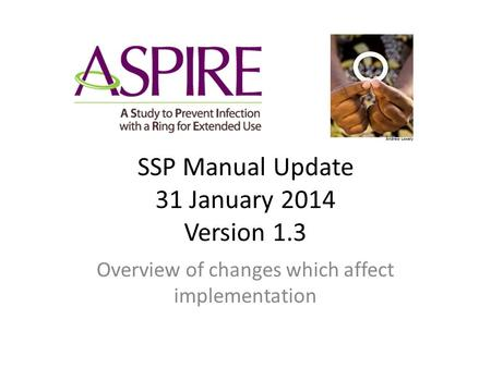 SSP Manual Update 31 January 2014 Version 1.3 Overview of changes which affect implementation.