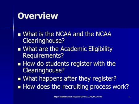 Overview What is the NCAA and the NCAA Clearinghouse? What is the NCAA and the NCAA Clearinghouse? What are the Academic Eligibility Requirements? What.