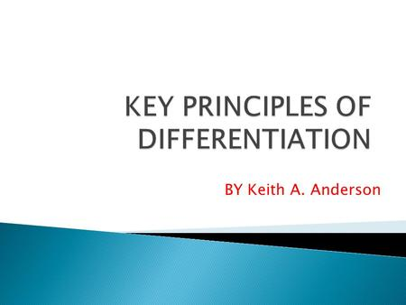 BY Keith A. Anderson.  District-wide Initiative  Link between Differentiated Instruction and Danielson  What is Differentiated Instruction?  Why Differentiate?