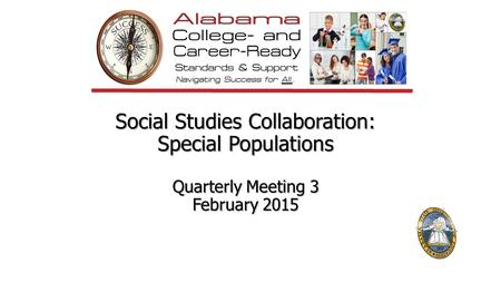 Social Studies Collaboration: Special Populations Quarterly Meeting 3 February 2015.