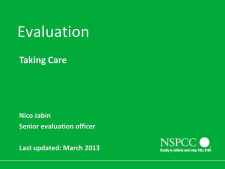 1 Evaluation Taking Care Nico Jabin Senior evaluation officer Last updated: March 2013.