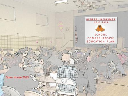 GENERAL HERKIMER 2013-2014 SCHOOL COMPREHENSIVE EDUCATION PLAN Open House 2013.