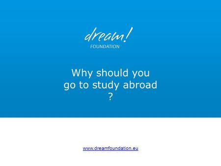 Why should you go to study abroad ? www.dreamfoundation.eu.