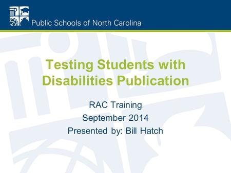 Testing Students with Disabilities Publication RAC Training September 2014 Presented by: Bill Hatch.