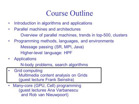 Course Outline Introduction in algorithms and applications Parallel machines and architectures Overview of parallel machines, trends in top-500, clusters.