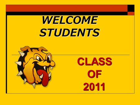 WELCOME STUDENTS CLASS OF 2011. Administrators you should know... Ms. Pam Tapley, Principal Mr. Michael Hague, Assistant Principal Ms. Vicki Luttrell,