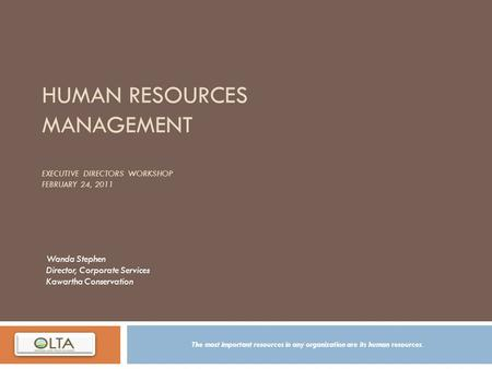 HUMAN RESOURCES MANAGEMENT EXECUTIVE DIRECTORS WORKSHOP FEBRUARY 24, 2011 The most important resources in any organization are its human resources. Wanda.