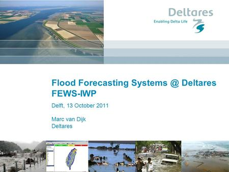 Delft, 13 October 2011 Marc van Dijk Deltares Flood Forecasting Deltares FEWS-IWP.
