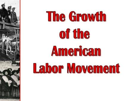 The Growth of the American Labor Movement.