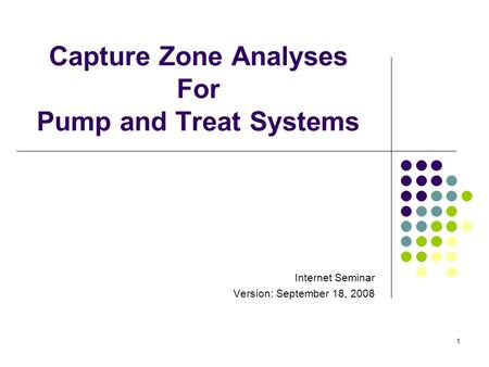 1 Capture Zone Analyses For <strong>Pump</strong> and Treat Systems Internet Seminar Version: September 18, 2008.