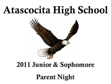 Atascocita High School 2011 Junior & Sophomore Parent Night.