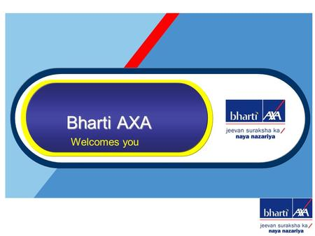 Bharti AXA Welcomes you. Introduction to Insurance industry –Insurance The Regulator Discovery of Bharti AXA The Joint Venture Bharti AXA Opportunity.