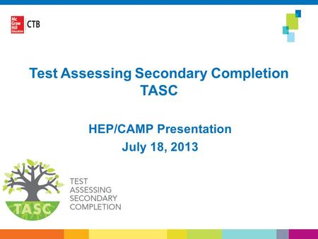 Test Assessing Secondary Completion TASC HEP/CAMP Presentation July 18, 2013.