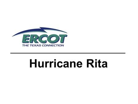 Hurricane Rita. 2 ERCOT Preparation ERCOT started alerts to QSEs and TOs on 9/21 Did a site failover of EMMS system Austin Taylor Procured satellite voice.