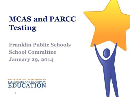 MCAS and PARCC Testing Franklin Public Schools School Committee January 29, 2014 1.