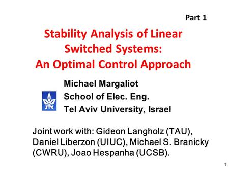 1 Stability Analysis of Linear Switched Systems: An Optimal Control Approach Michael Margaliot School of Elec. Eng. Tel Aviv University, Israel Joint work.