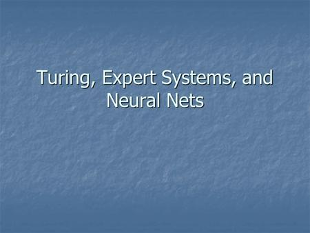 Turing, Expert Systems, and Neural Nets. 2 Artificial Intelligence Artificial Intelligence Virtual reality (VR) - a computer-generated artificial reality.