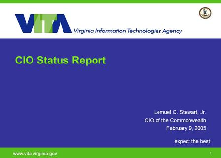 1 expect the best www.vita.virginia.gov CIO Status Report Lemuel C. Stewart, Jr. CIO of the Commonwealth February 9, 2005.