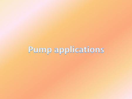 Pumps applications water Water intake Water treatment Water distribution Wastewater operations In irrigation concrete pumping discharging oil pumpingdischarging.