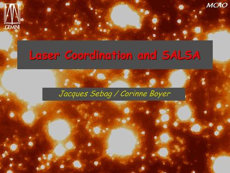 MCAO Laser Coordination and SALSA Jacques Sebag / Corinne Boyer.