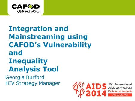 Www.cafod.org.uk Integration and Mainstreaming using CAFOD's Vulnerability and Inequality Analysis Tool Georgia Burford HIV Strategy Manager.