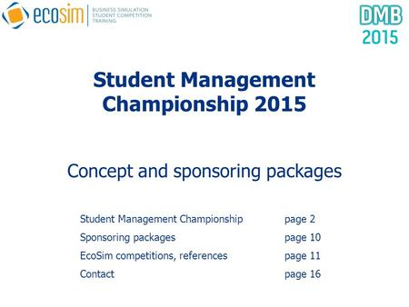 Student Management Championship 2015 Concept and sponsoring packages Student Management Championshippage 2 Sponsoring packagespage 10 EcoSim competitions,