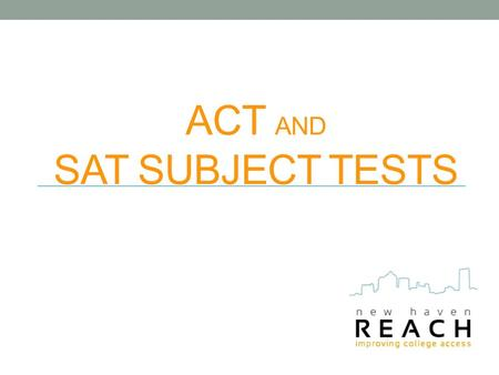 ACT AND SAT SUBJECT TESTS. ACT: What is it? Another national college admissions test that can be taken with or in place of SAT Four test areas: English,