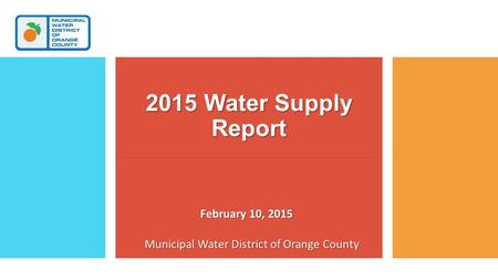 Municipal Water District of Orange County 2015 Water Supply Report February 10, 2015.