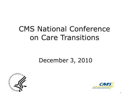 CMS National Conference on Care Transitions December 3, 2010 1.
