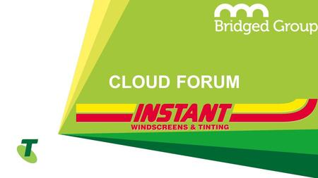 CLOUD FORUM. AGENDA TimeTopicPresenter 10amIntroductionDominic Traverso 10:10Telstra's Changing CloudRod Mewing 10:30Instant WindscreensBarrie McGrath.