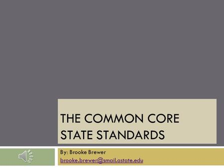 THE COMMON CORE STATE STANDARDS By: Brooke Brewer