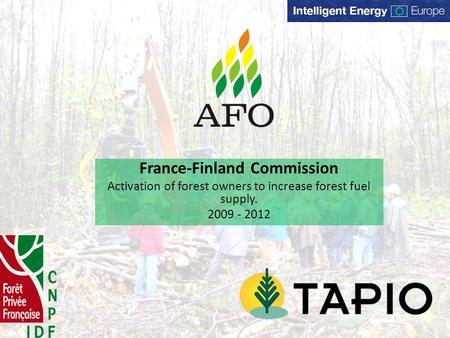 France-Finland Commission Activation of forest owners to increase forest fuel supply. 2009 - 2012.